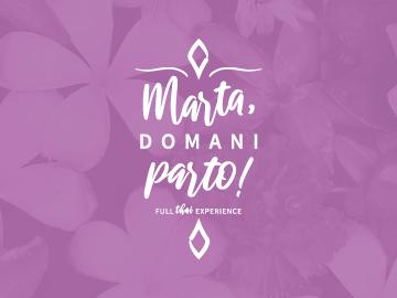 Marta, domani parto!